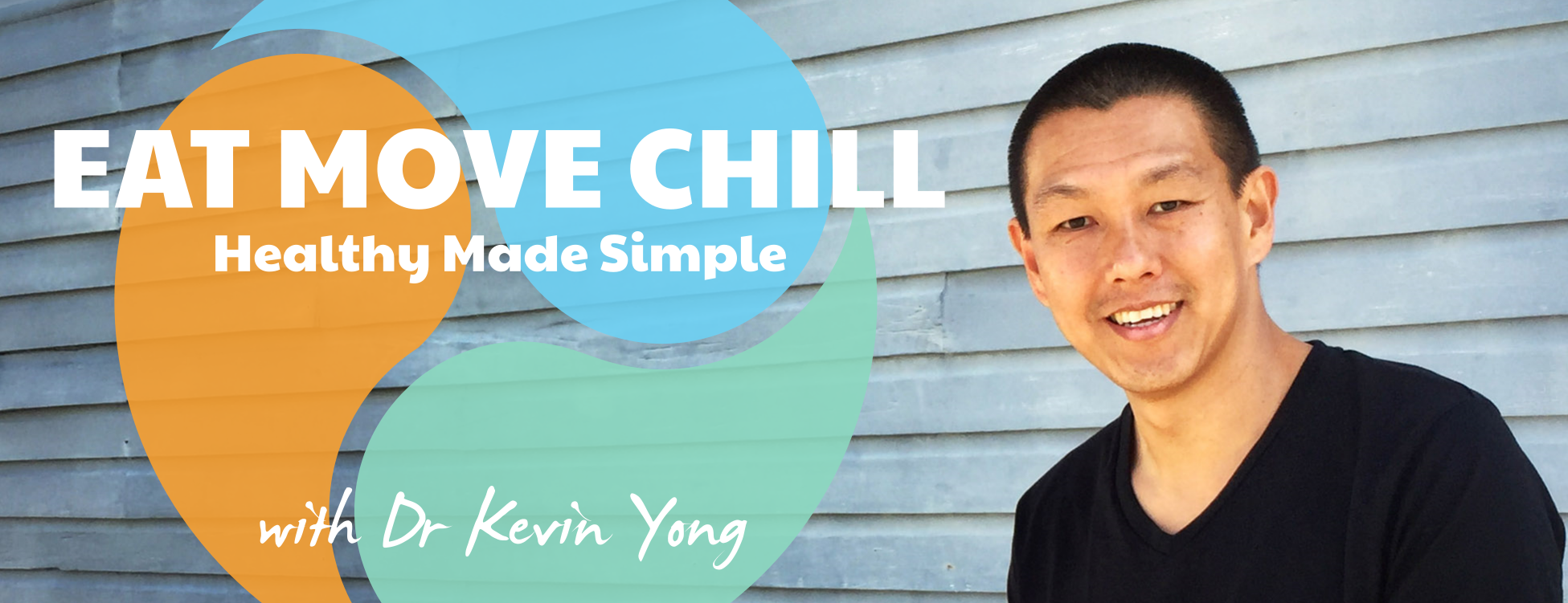 EAT MOVE CHILL | Simple Healthy Living Advice | with Dr Kevin Yong